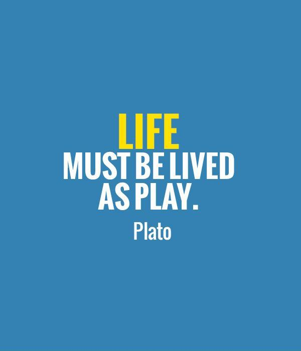 life-must-be-lived-as-play-quote-1